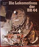 Die Lokomotiven der BR 44: Ihr Weg durch sechs Jahrzehnte - Manfred Weisbrod