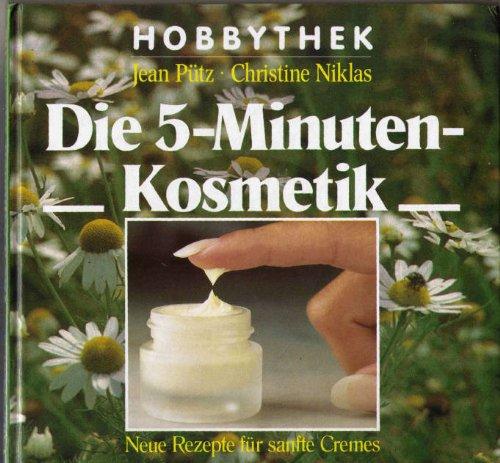 Die 5-Minuten Kosmetik Neue Rezepte für sanfte Cremes = Hobbythek