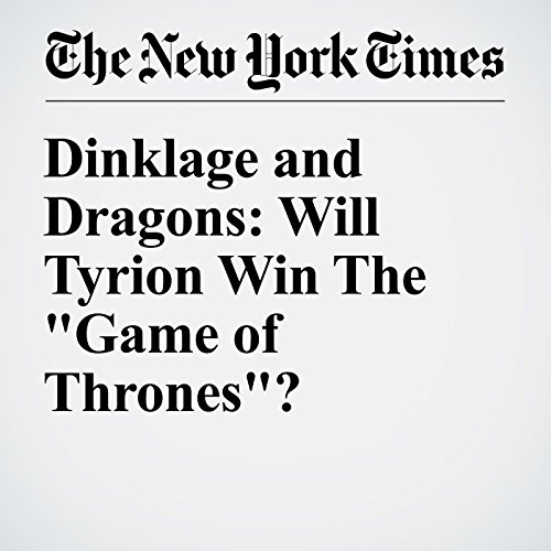 """Dinklage and Dragons: Will Tyrion Win The """"Game of Thrones""""? audiobook cover art"""