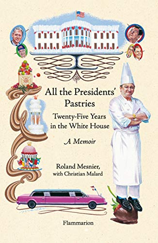 All the Presidents' Pastries: Twenty-Five Years in the White House, A Memoir (Langue anglaise)