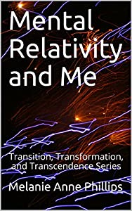 Mental Relativity and Me (Transition, Transformation, and Transcendence Book 9)