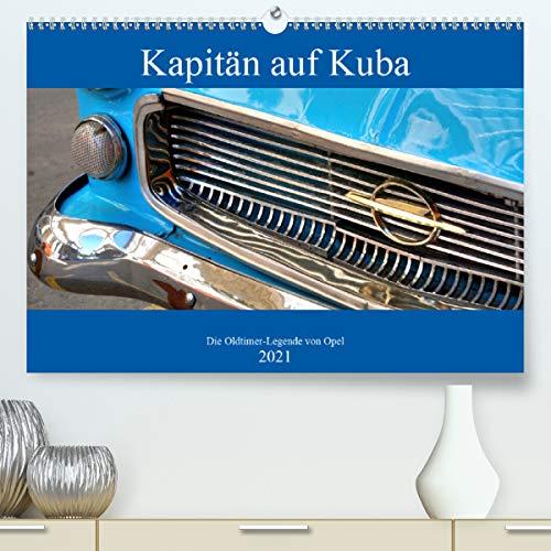 Kapitän auf Kuba - Die Oldtimer-Legende von Opel (Premium, hochwertiger DIN A2 Wandkalender 2021, Kunstdruck in Hochglanz)