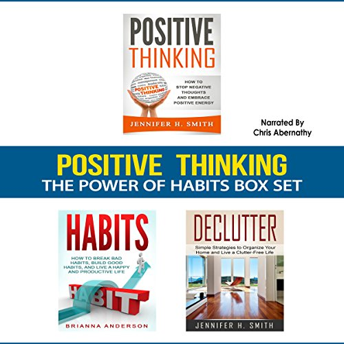 Positive Thinking: The Power of Habits Box Set     How to Stop Negative Thoughts, Build Good Habits, and Declutter Your Life              By:                                                                                                                                 Jennifer Smith,                                                                                        Brianna Anderson                               Narrated by:                                                                                                                                 Chris Abernathy                      Length: 2 hrs and 12 mins     25 ratings     Overall 4.5