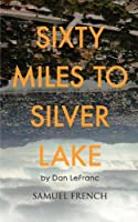 Sixty Miles to Silver Lake: A Samuel French Acting Edition