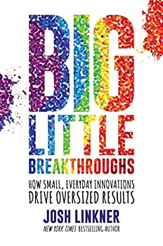 Big Little Breakthroughs  How Small Everyday Innovations Drive Oversized Results