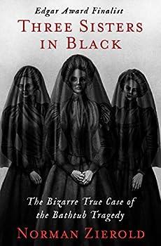 Three Sisters in Black  The Bizarre True Case of the Bathtub Tragedy