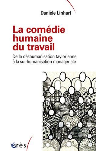 La comédie humaine du travail: A LA SUR-HUMANISATION MANAGERIALE (Sociologie clinique)