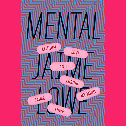 Mental     Lithium, Love, and Losing My Mind              By:                                                                                                                                 Jaime Lowe                               Narrated by:                                                                                                                                 Jaime Lowe                      Length: 9 hrs and 57 mins     26 ratings     Overall 4.6