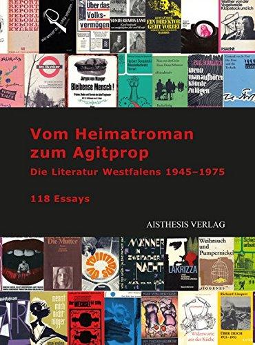Vom Heimatroman zum Agitprop: Die Literatur Westfalens 1945–1975 // 118 Essays (Veröffentlichungen der Literaturkommission für Westfalen)
