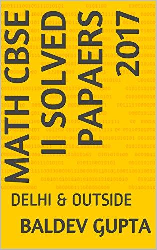 MATH CBSE II SOLVED PAPAERS 2017: DELHI & OUTSIDE (English Edition)