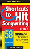 Shortcuts to Hit Songwriting Level One: 58 Essential Skills for Writing Hit Lyrics, Melodies, & Chords (Revised & Updated) (English Edition)