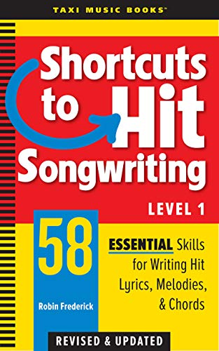 Shortcuts to Hit Songwriting Level One: 58 Essential Skills for Writing Hit Lyrics, Melodies, & Chords (Revised & Updated)