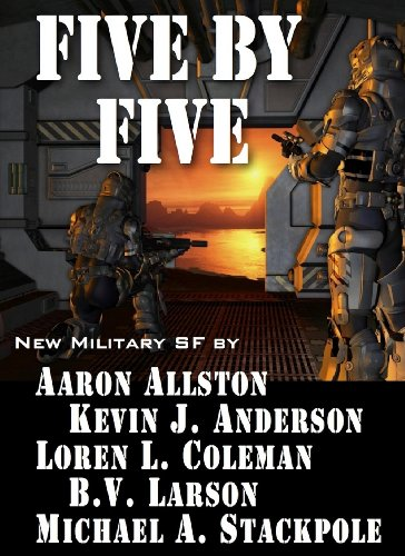 Five by Five (Five by Five: 5 Novellas by Masters of Military Science Fiction Book 1) by [B. V. Larson, Aaron Allston, Kevin J. Anderson, Michael A. Stackpole, Loren L. Coleman, Kevin J Anderson]