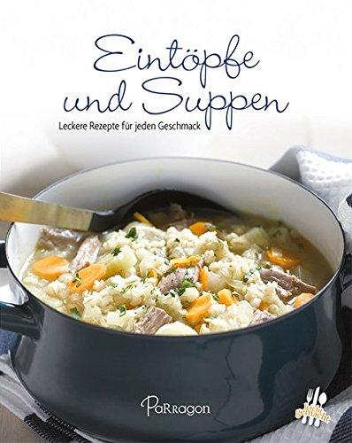 Eintöpfe und Suppen: Leckere Rezepte für jeden Geschmack (Leicht gemacht / 100 Rezepte)