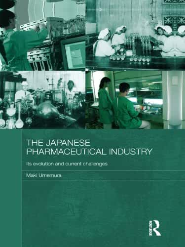 The Japanese Pharmaceutical Industry: Its Evolution and Current Challenges (Routledge Studies in the Growth Economies of Asia Book 101) (English Edition)