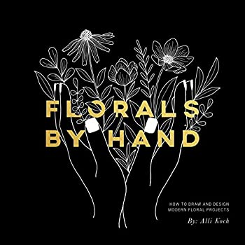 Florals By Hand  How to Draw and Design Modern Floral Projects