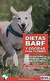 Dietas barf y cocidas para tu perro.: Todo lo que debes de saber para dar dietas caseras a tu perro. Aprende a hacer dietas cocidas y crudas para tu perro.