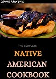 THE COMPLETE NATIVE AMERICAN COOKBOOK: 50+ Easy And Amazing Foods And Recipes For Healthy Living (English Edition)