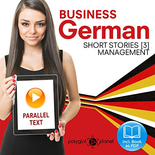Business German 3     Parallel Text: Management Short Stories: English - German              By:                                                                                                                                 Polyglot Planet Publishing                               Narrated by:                                                                                                                                 Polyglot Planet                      Length: 46 mins     1 rating     Overall 2.0