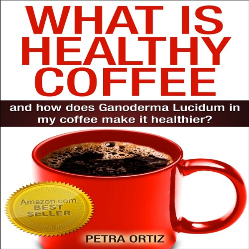 What Is Healthy Coffee and How Does Ganoderma Lucidum in My Coffee Make It Healthier? cover art