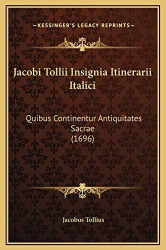 Jacobi Tollii Insignia Itinerarii Italici: Quibus Continentur Antiquitates Sacrae (1696)