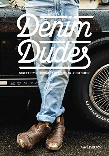 Denim Dudes: Street Style Vintage Workwear Obsession (English Edition)