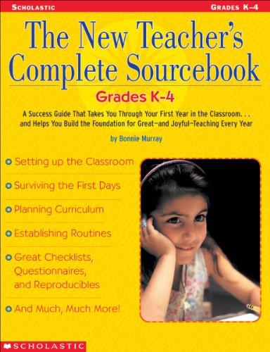 The New Teacher's Complete Sourcebook: Grades K?4: A...