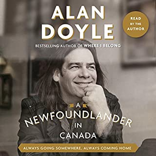 A Newfoundlander in Canada     Always Going Somewhere, Always Coming Home              Written by:                                                                                                                                 Alan Doyle                               Narrated by:                                                                                                                                 Alan Doyle                      Length: 6 hrs and 40 mins     81 ratings     Overall 4.9
