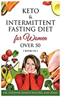 Keto & Intermittent Fasting Diet for Women Over 50: 2 BOOKS IN 1: The Ultimate Weight Loss Diet Guide for Senior Beginners. Reset your Metabolism and Increase your Energy After 50