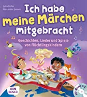 Ich habe meine Maerchen mitgebracht, m. Audio-CD: Geschichten, Lieder und Spiele von Fluechtlingskindern
