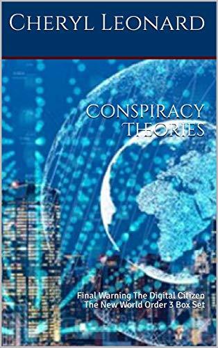 Conspiracy Theories: Final Warning The Digital Citizen The New World Order 3 Box Set by [Cheryl Leonard]