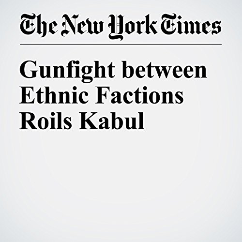 Gunfight between Ethnic Factions Roils Kabul cover art