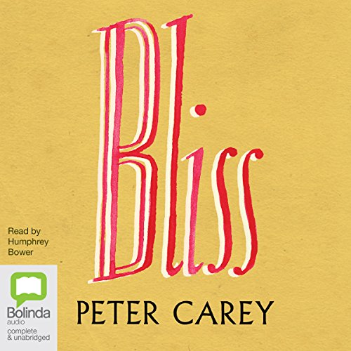 Bliss                   By:                                                                                                                                 Peter Carey                               Narrated by:                                                                                                                                 Humphrey Bower                      Length: 12 hrs and 52 mins     6 ratings     Overall 4.2