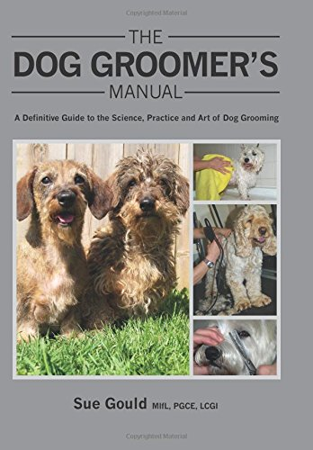 The Dog Groomer's Manual: A Definitive Guide to the Science, Practice and Art of Dog Grooming