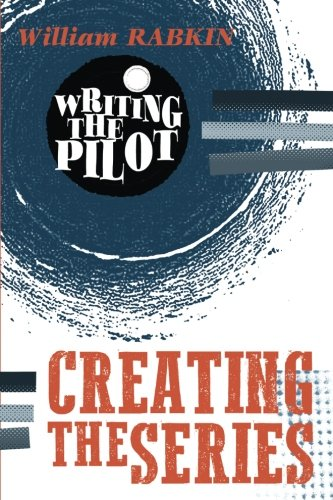 Writing the Pilot: Creating the Series (Volume 2)