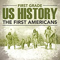 First Grade Us History: The First Americans