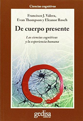 De cuerpo presente: Las ciencias cognitivas y la experiencia humana (Spanish Edition)
