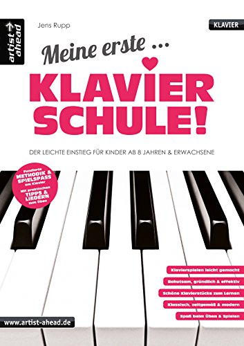 Meine erste Klavierschule! Der leichte Einstieg für Kinder ab 8 Jahren, Jugendliche & erwachsene...