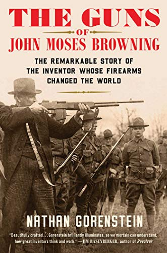 Compare Textbook Prices for The Guns of John Moses Browning: The Remarkable Story of the Inventor Whose Firearms Changed the World  ISBN 9781982129217 by Gorenstein, Nathan