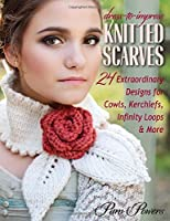 Dress-to-Impress Knitted Scarves: 24 Extraordinary Designs for Cowls, Kerchiefs, Infinity Loops & More by Pam Powers(2015-01-15)