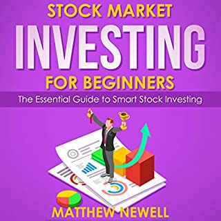 Stock Market Investing for Beginners     The Essential Guide to Smart Stock Investing              Written by:                                                                                                                                 Matthew Newell                               Narrated by:                                                                                                                                 Tyler Wood                      Length: 2 hrs and 20 mins     Not rated yet     Overall 0.0