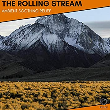The Rolling Stream - Ambient Soothing Relief