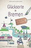 Glücksorte in Bremen: Fahr hin und werd glücklich