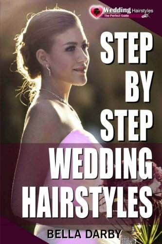 Step by Step Wedding Hairstyles: Best and Easy Step by Step Wedding Hairstyles that takes 15 Minutes or Less (Wedding Hairstyles  Wedding Hair  Bridal Hairstyles  Wedding Hairstyles for Long Hair)