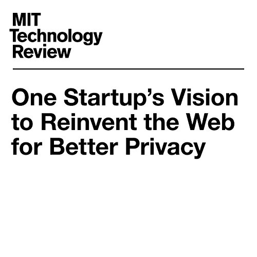 One Startup's Vision to Reinvent the Web for Better Privacy                   By:                                                                                                                                 Tom Simonite                               Narrated by:                                                                                                                                 Joe Knezevich                      Length: 3 mins     Not rated yet     Overall 0.0