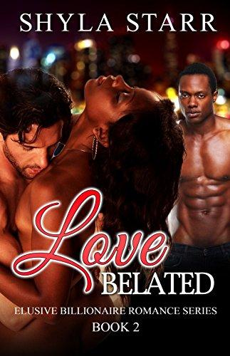 Book: Love Belated - Elusive Billionaire Romance Series, Book 2 by Shyla Starr