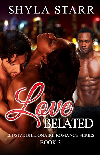 Book: Love Belated - Elusive Billionaire Romance Series, Book 2 by Shyla Starr