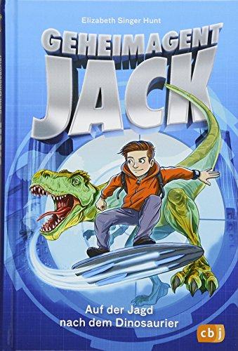 Geheimagent Jack - Auf der Jagd nach dem Dinosaurier (Die Geheimagent Jack-Reihe, Band 1)