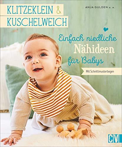 Klitzeklein & Kuschelweich - Einfach niedliche Nähideen für Babys in den Größen 62-86. Mit 2 Schnittmusterbögen.
