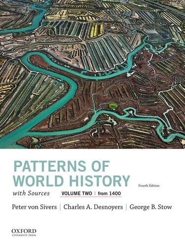 Compare Textbook Prices for Patterns of World History, Volume Two: From 1400, with Sources 4 Edition ISBN 9780197517024 by von Sivers, Peter,Desnoyers, Charles A.,Stow, George B.